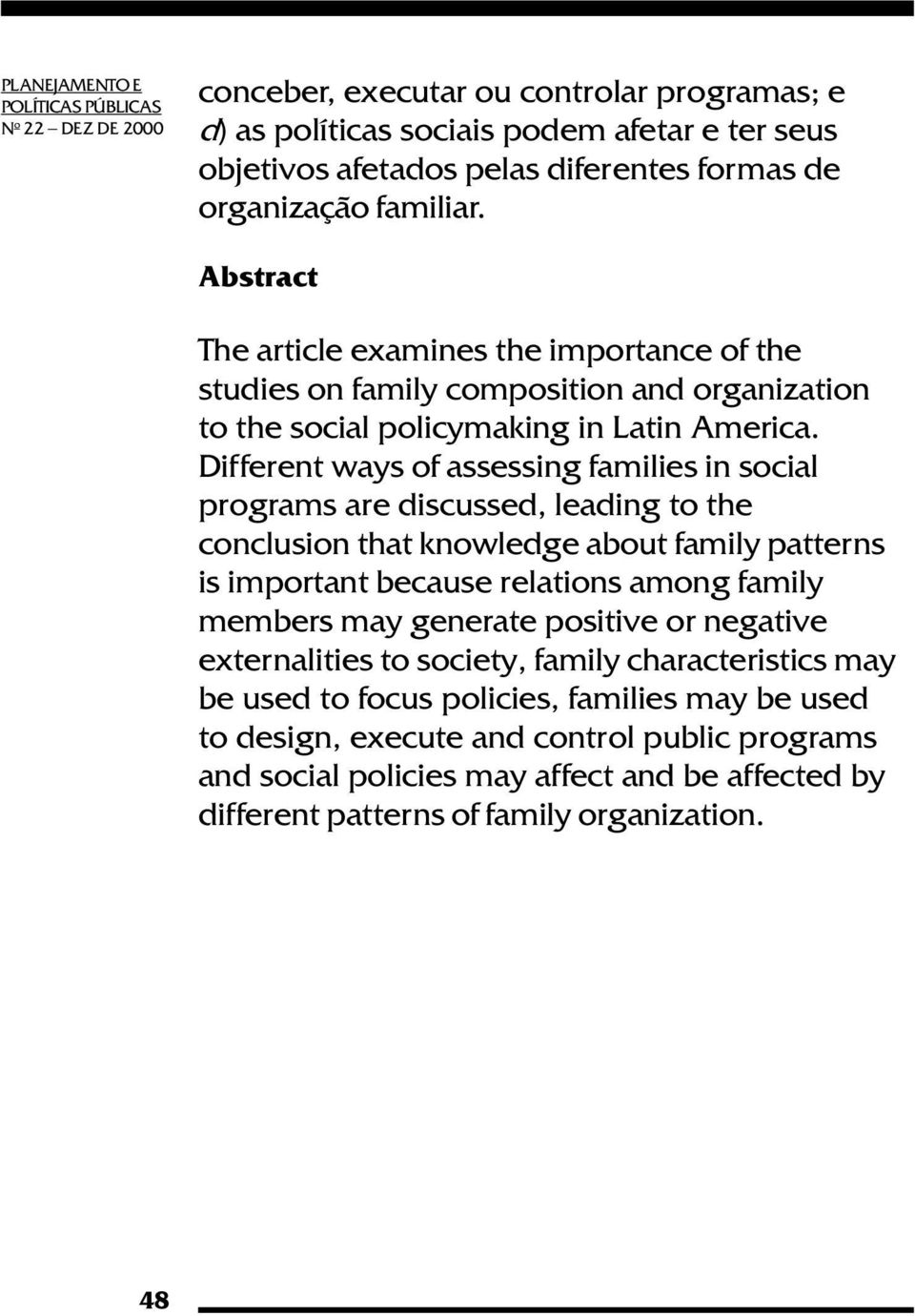 Different ways of assessing families in social programs are discussed, leading to the conclusion that knowledge about family patterns is important because relations among family members may generate