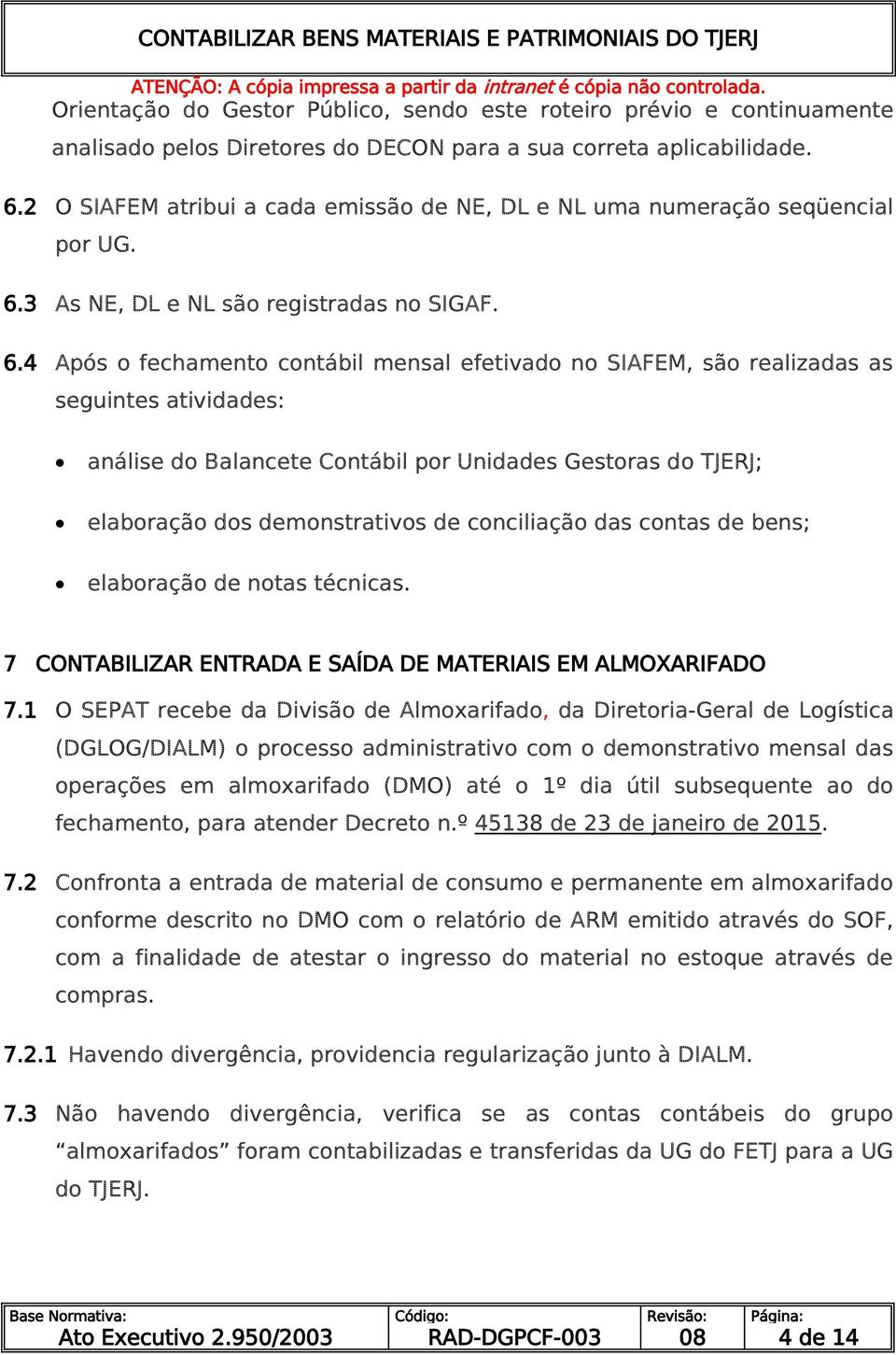 3 As NE, DL e NL são registradas no SIGAF. 6.