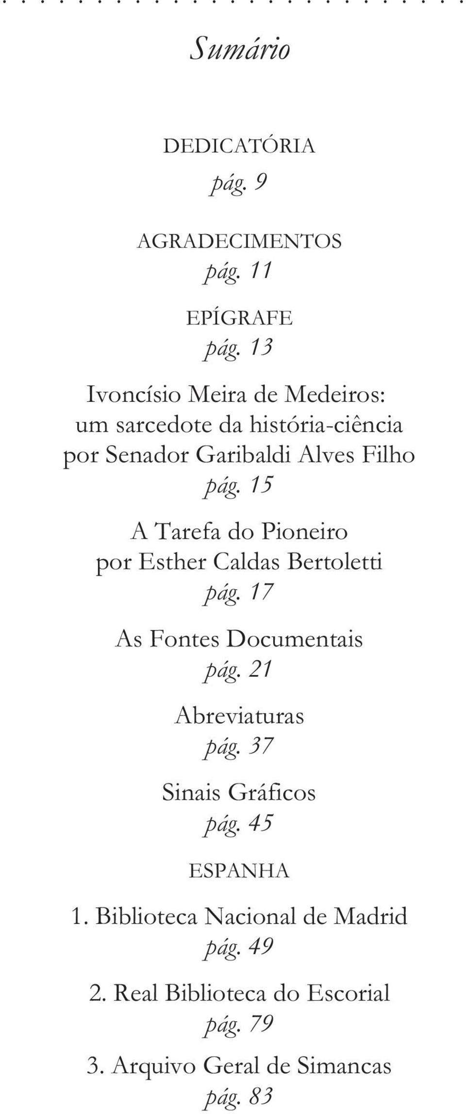 15 A Tarefa do Pioneiro por Esther Caldas Bertoletti pág. 17 As Fontes Documentais pág. 21 Abreviaturas pág.