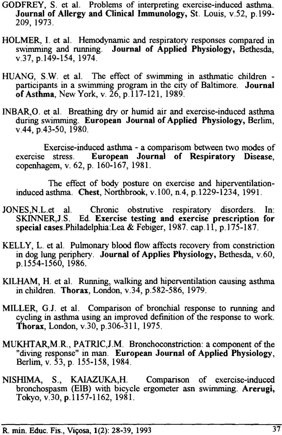 Journal of Asthma, New York, v. 26, p. 117-121, 1989. lnbar,o. et al. Breathing dry or humid air and exercise-induced asthrna during swimrning. European Journal of Applied Physiology, Berlim, v.44, p.