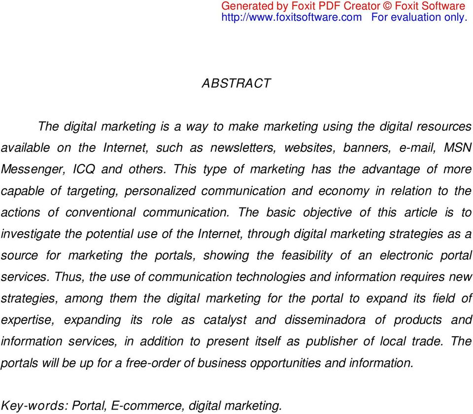 The basic objective of this article is to investigate the potential use of the Internet, through digital marketing strategies as a source for marketing the portals, showing the feasibility of an