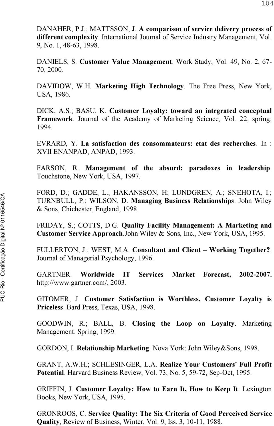 Customer Loyalty: toward an integrated conceptual Framework. Journal of the Academy of Marketing Science, Vol. 22, spring, 1994. EVRARD, Y. La satisfaction des consommateurs: etat des recherches.