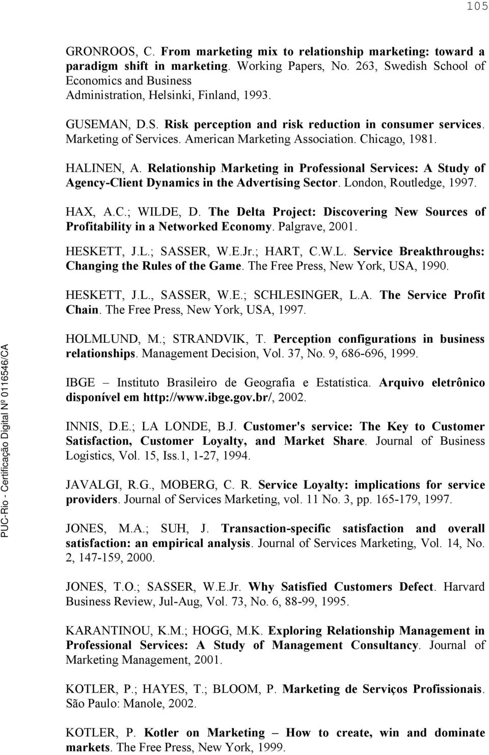 American Marketing Association. Chicago, 1981. HALINEN, A. Relationship Marketing in Professional Services: A Study of Agency-Client Dynamics in the Advertising Sector. London, Routledge, 1997.