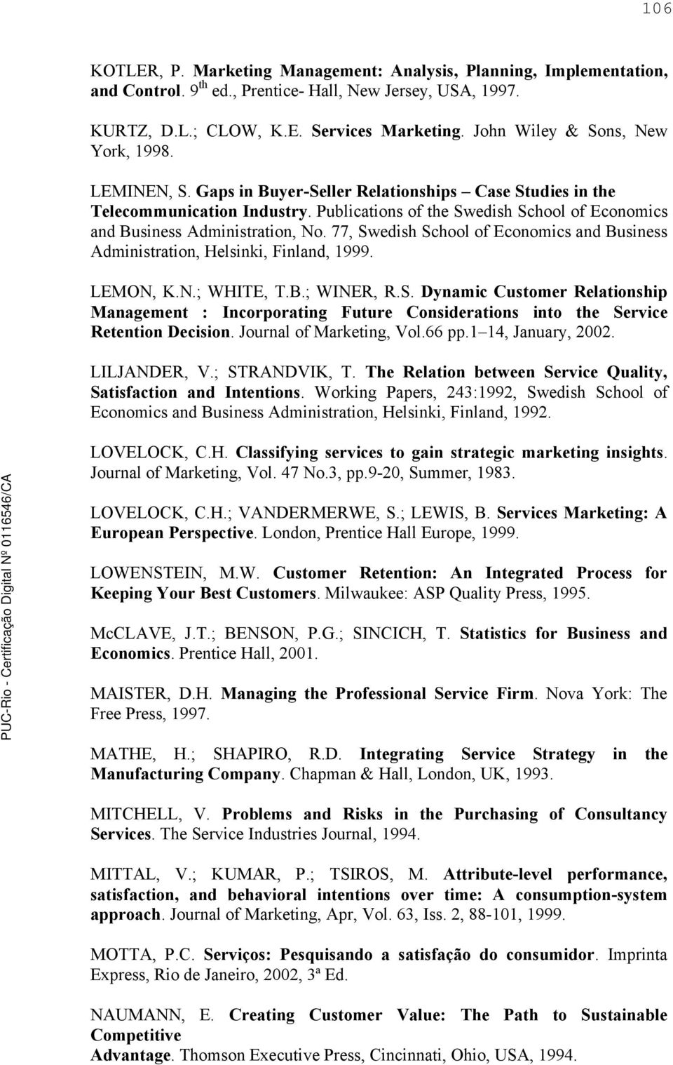 Publications of the Swedish School of Economics and Business Administration, No. 77, Swedish School of Economics and Business Administration, Helsinki, Finland, 1999. LEMON, K.N.; WHITE, T.B.; WINER, R.