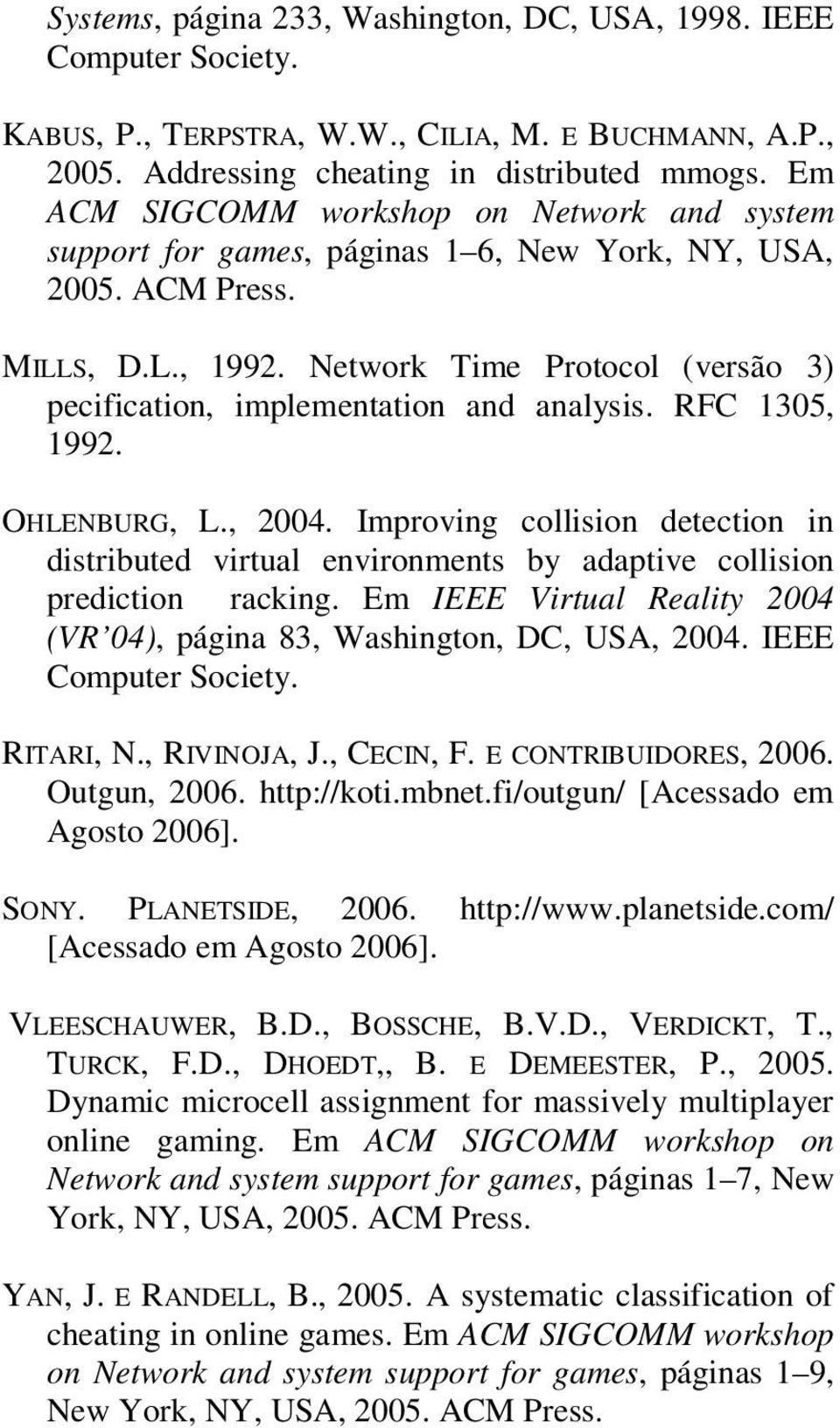 Network Time Protocol (versão 3) pecification, implementation and analysis. RFC 1305, 1992. OHLENBURG, L., 2004.