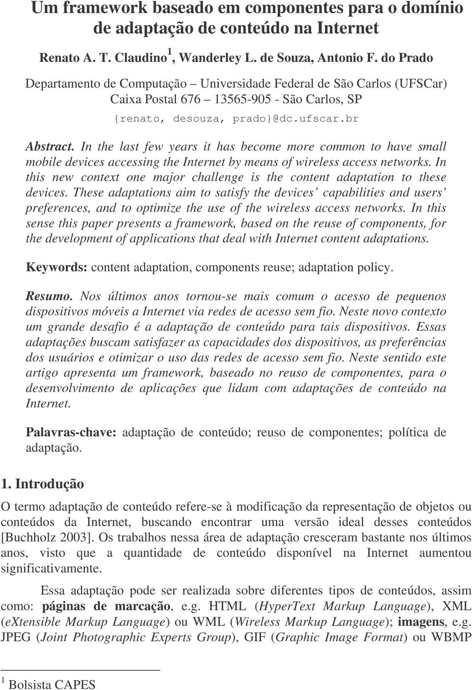 In the last few years it has become more common to have small mobile devices accessing the Internet by means of wireless access networks.