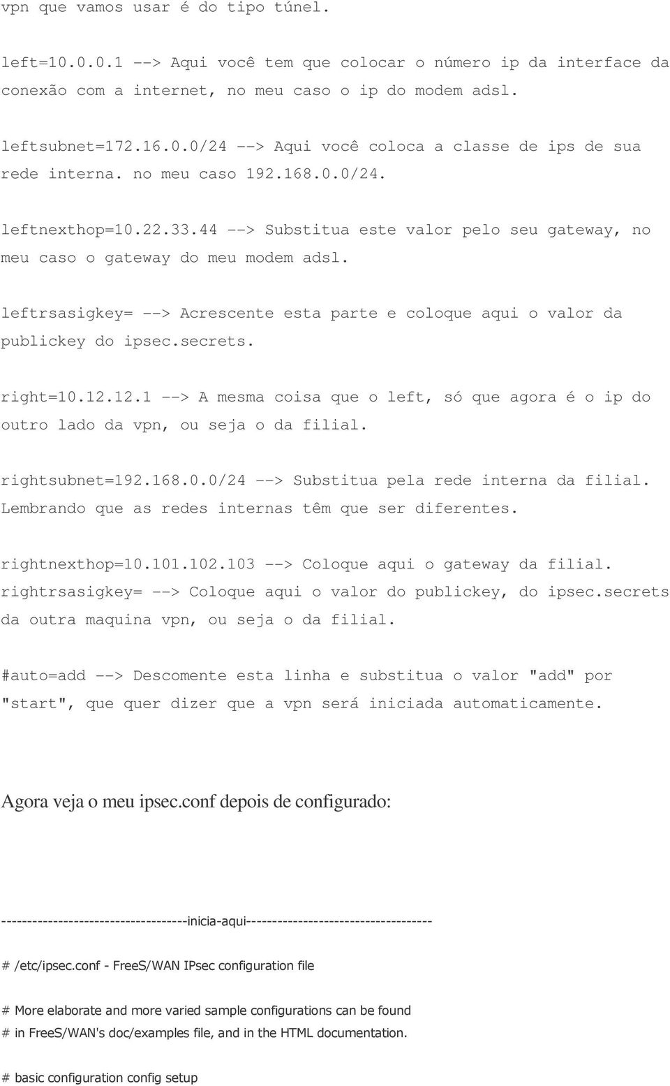 leftrsasigkey= --> Acrescente esta parte e coloque aqui o valor da publickey do ipsec.secrets. right=10.12.