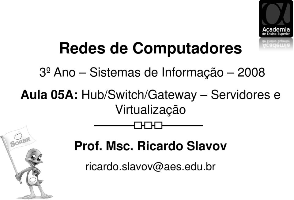 Hub/Switch/Gateway Servidores e