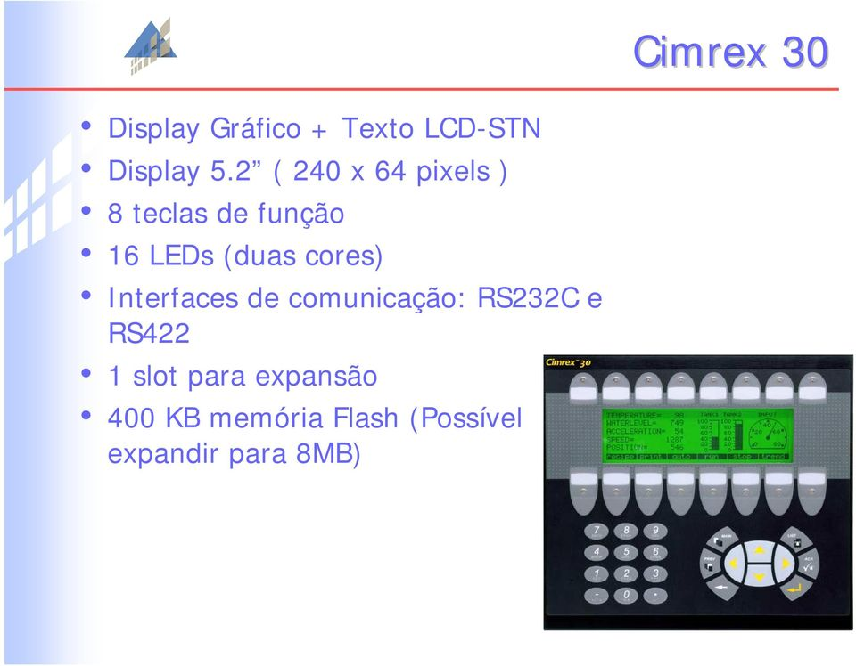 cores) Interfaces de comunicação: RS232C e RS422 1 slot