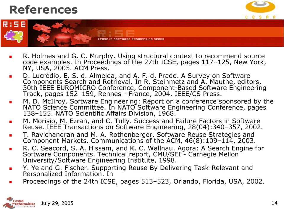 Mauthe, editors, 30th IEEE EUROMICRO Conference, Component-Based Software Engineering Track, pages 152 159, Rennes - France, 2004. IEEE/CS Press. M. D. McIlroy.
