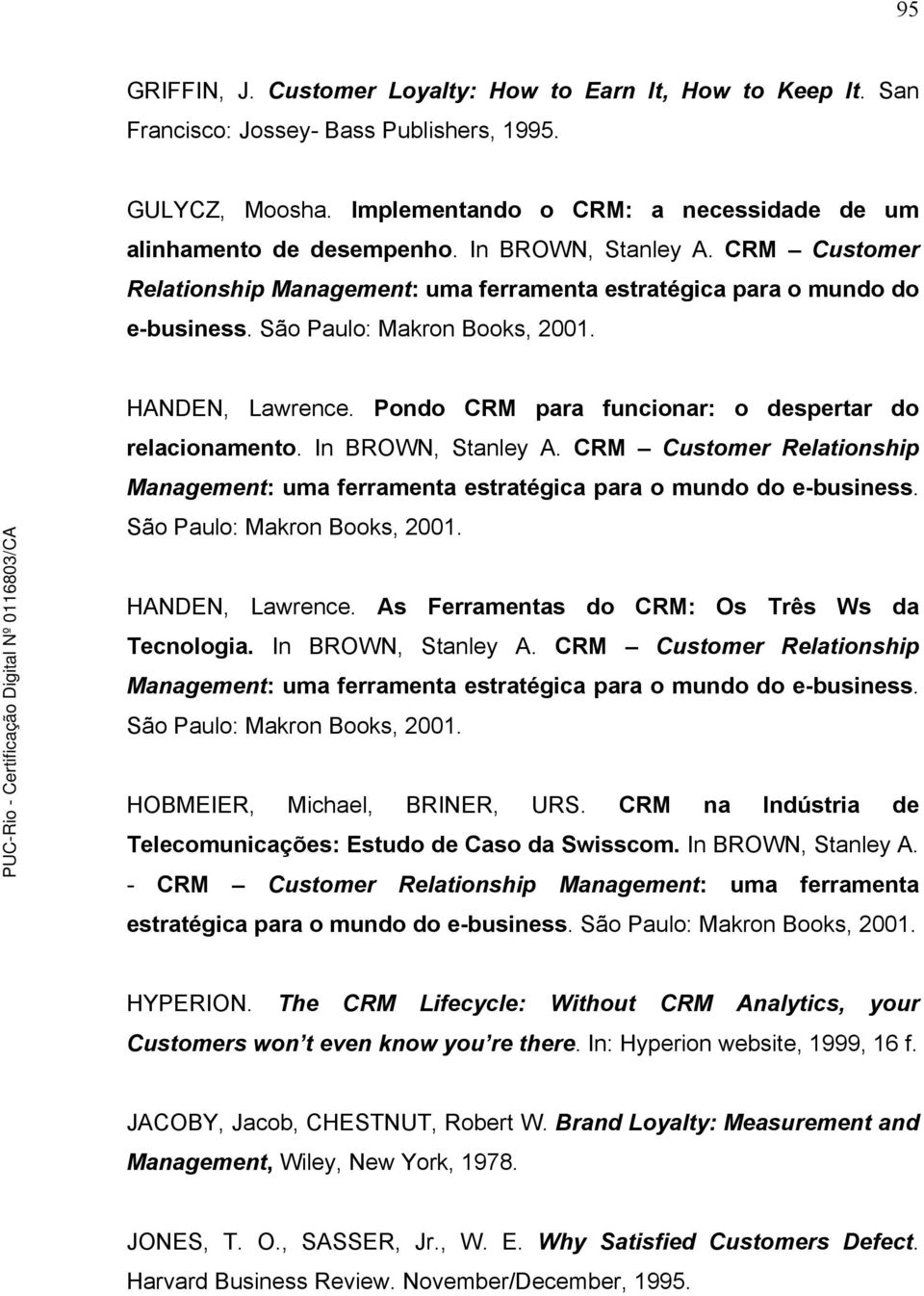 Pondo CRM para funcionar: o despertar do relacionamento.  As Ferramentas do CRM: Os Três Ws da Tecnologia. In BROWN, Stanley A.
