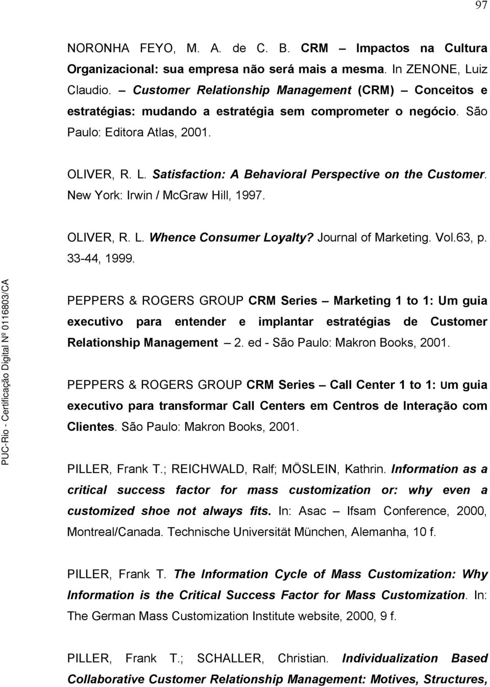 Satisfaction: A Behavioral Perspective on the Customer. New York: Irwin / McGraw Hill, 1997. OLIVER, R. L. Whence Consumer Loyalty? Journal of Marketing. Vol.63, p. 33-44, 1999.