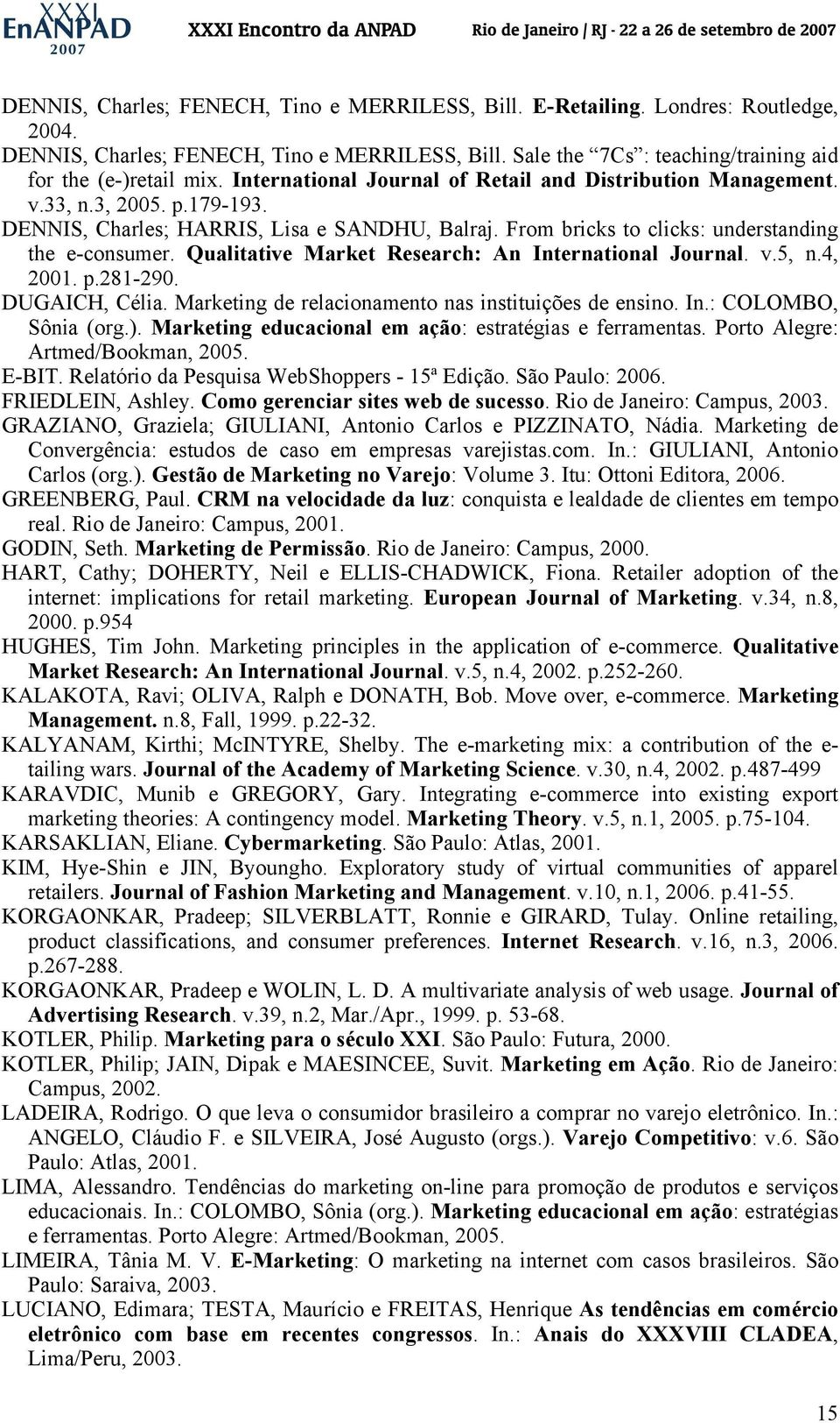 Qualitative Market Research: An International Journal. v.5, n.4, 2001. p.281-290. DUGAICH, Célia. Marketing de relacionamento nas instituições de ensino. In.: COLOMBO, Sônia (org.).