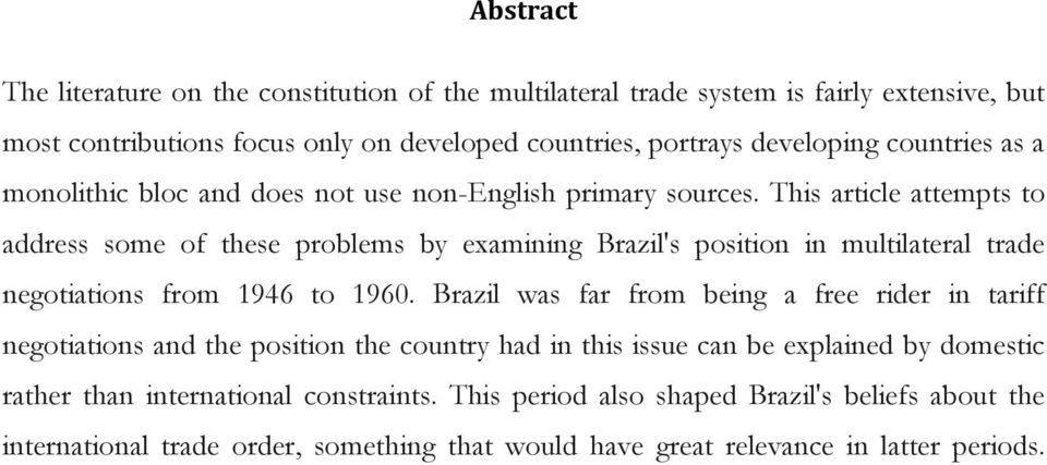 This article attempts to address some of these problems by examining Brazil's position in multilateral trade negotiations from 1946 to 1960.