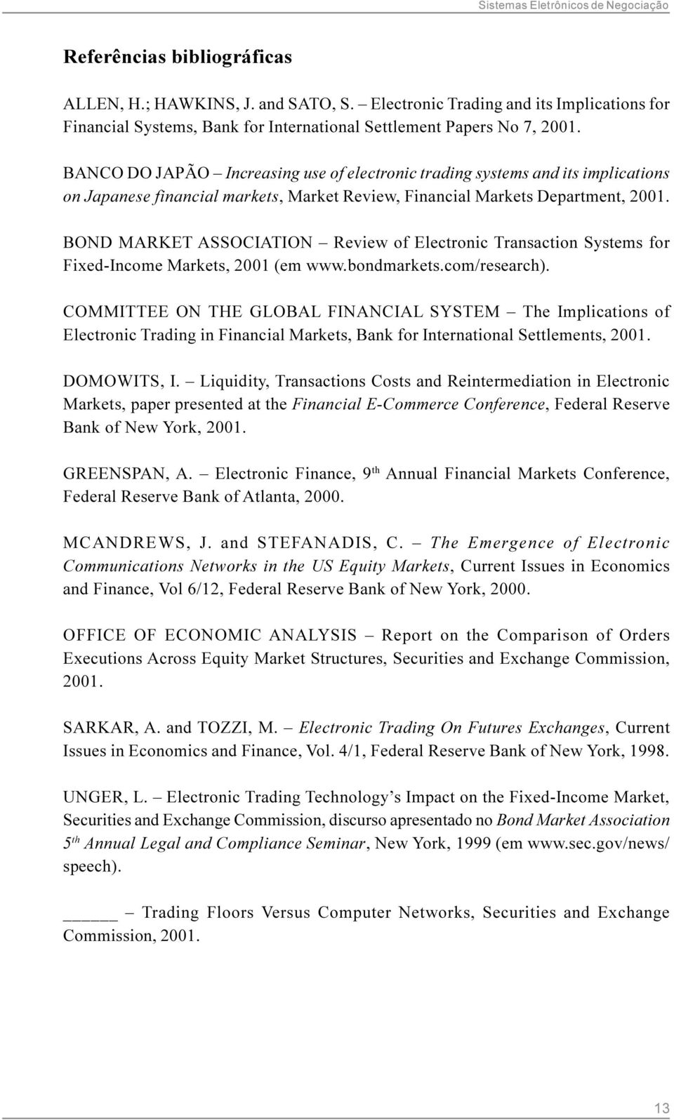 BOND MARKET ASSOCIATION Review of Electronic Transaction Systems for Fixed-Income Markets, 2001 (em www.bondmarkets.com/research).