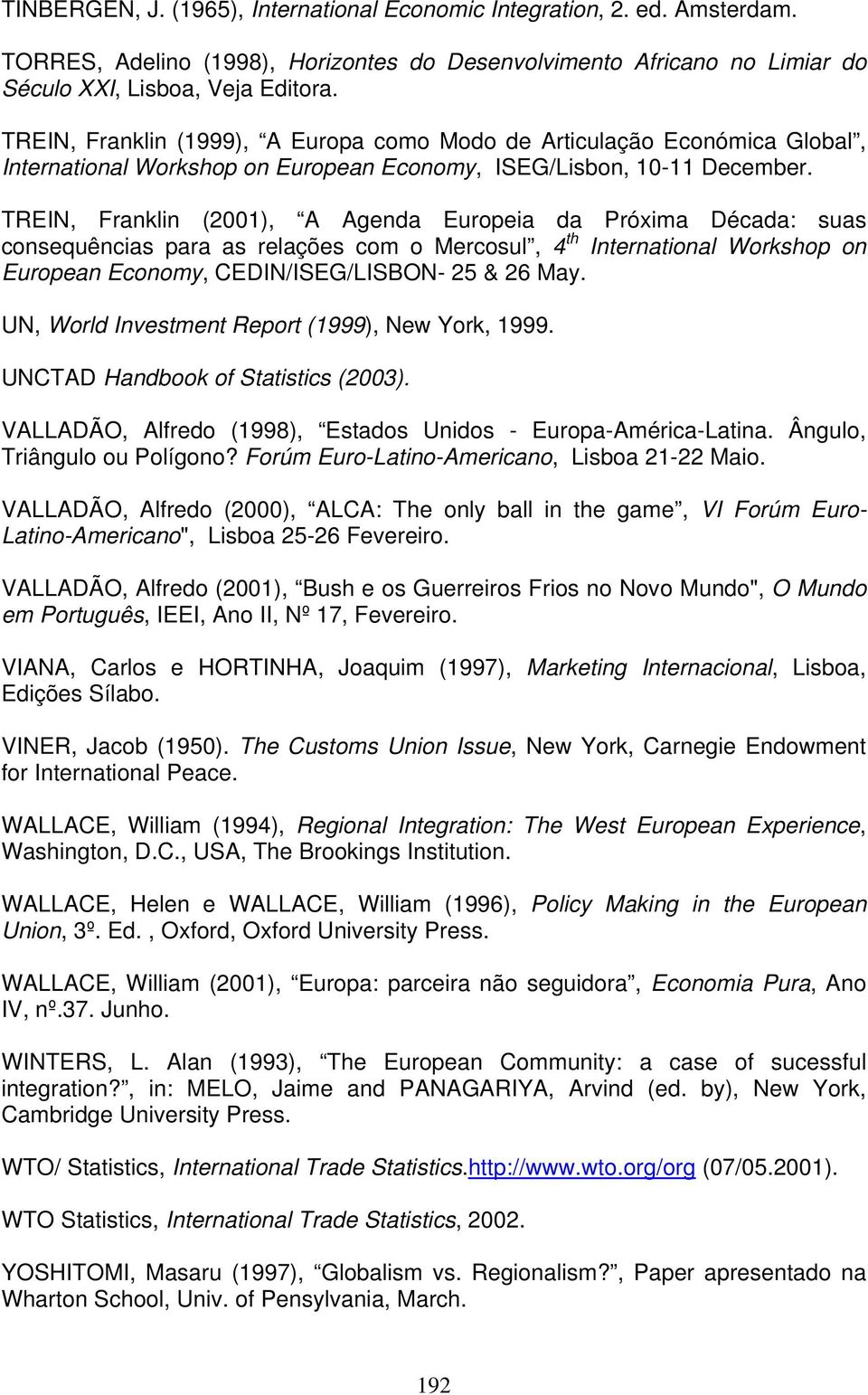 TREIN, Franklin (2001), A Agenda Europeia da Próxima Década: suas consequências para as relações com o Mercosul, 4 th International Workshop on European Economy, CEDIN/ISEG/LISBON- 25 & 26 May.