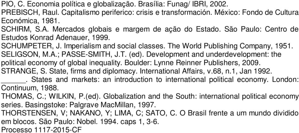 T. (ed). Development and underdevelopment: the political economy of global inequality. Boulder: Lynne Reinner Publishers, 2009. STRANGE, S. State, firms and diplomacy. International Affairs, v.68, n.