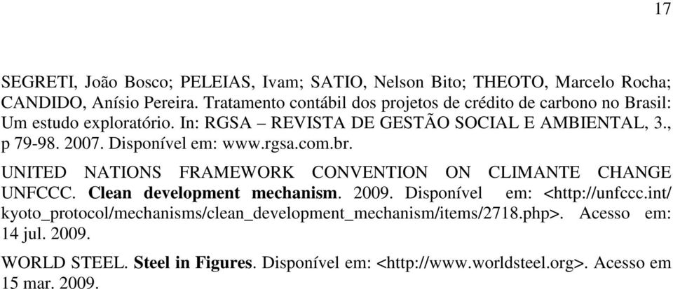 Disponível em: www.rgsa.com.br. UNITED NATIONS FRAMEWORK CONVENTION ON CLIMANTE CHANGE UNFCCC. Clean development mechanism. 2009.