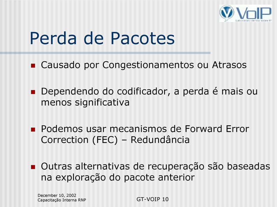 de Forward Error Correction (FEC) Redundância Outras alternativas de
