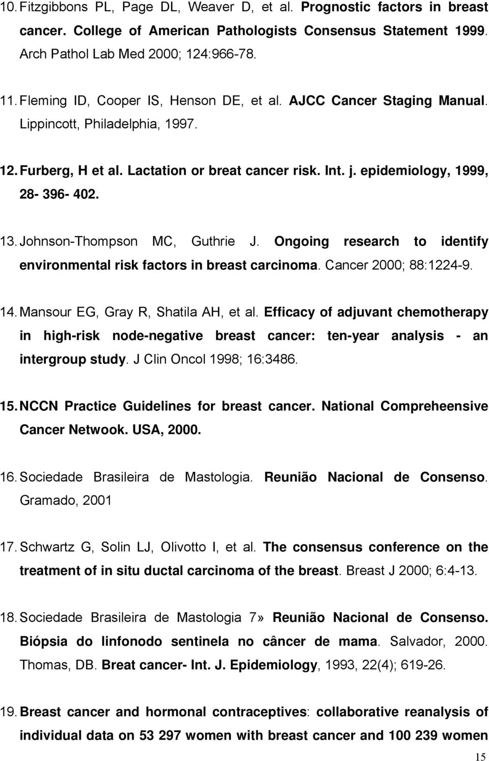 Johnson-Thompson MC, Guthrie J. Ongoing research to identify environmental risk factors in breast carcinoma. Cancer 2000; 88:1224-9. 14. Mansour EG, Gray R, Shatila AH, et al.