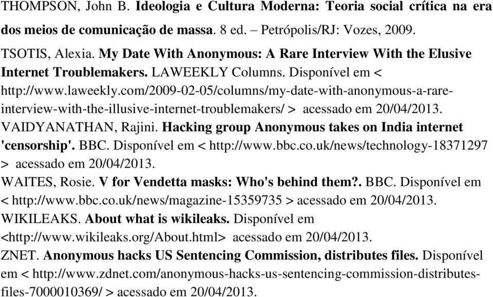 com/2009-02-05/columns/my-date-with-anonymous-a-rareinterview-with-the-illusive-internet-troublemakers/ > acessado em 20/04/2013. VAIDYANATHAN, Rajini.