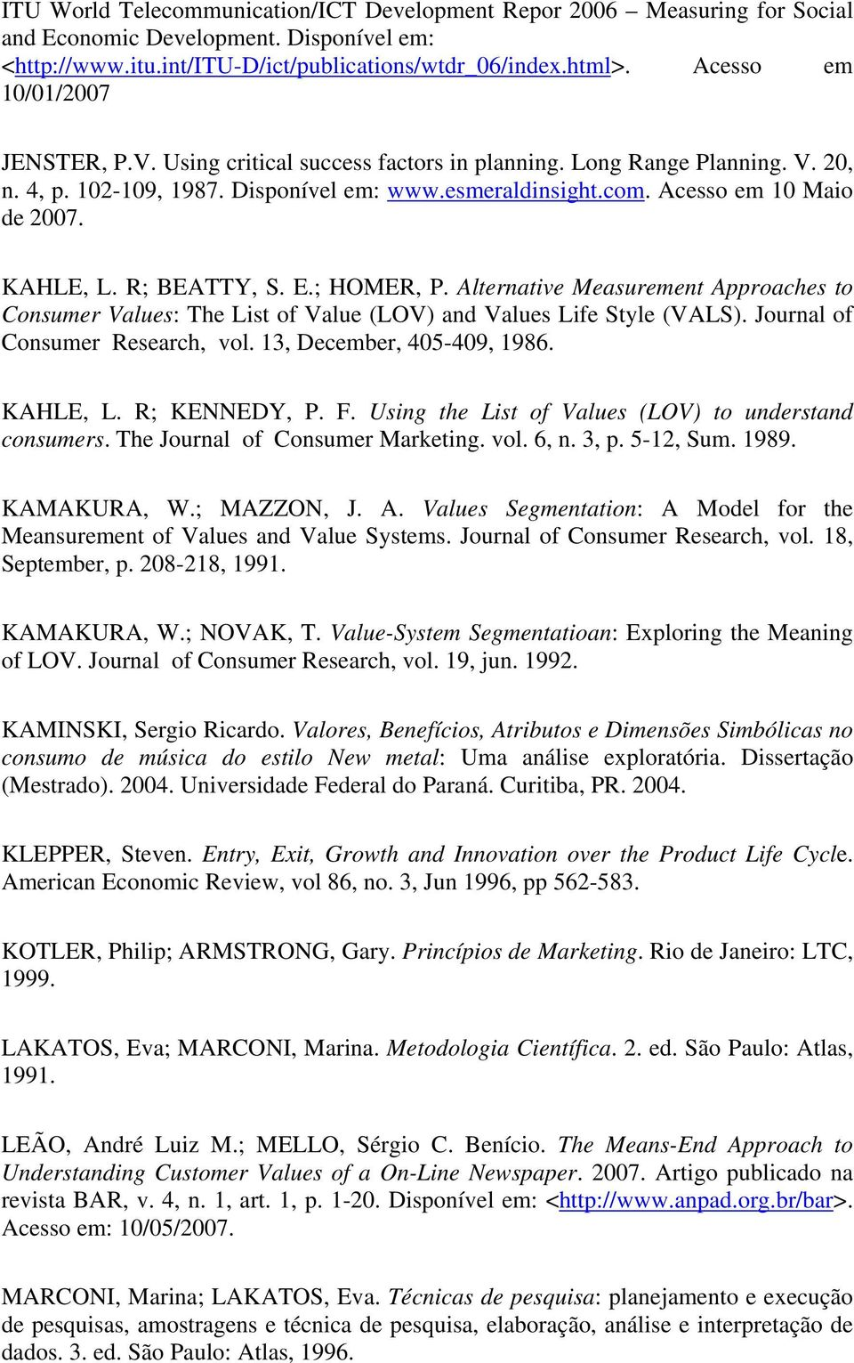 KAHLE, L. R; BEATTY, S. E.; HOMER, P. Alternative Measurement Approaches to Consumer Values: The List of Value (LOV) and Values Life Style (VALS). Journal of Consumer Research, vol.