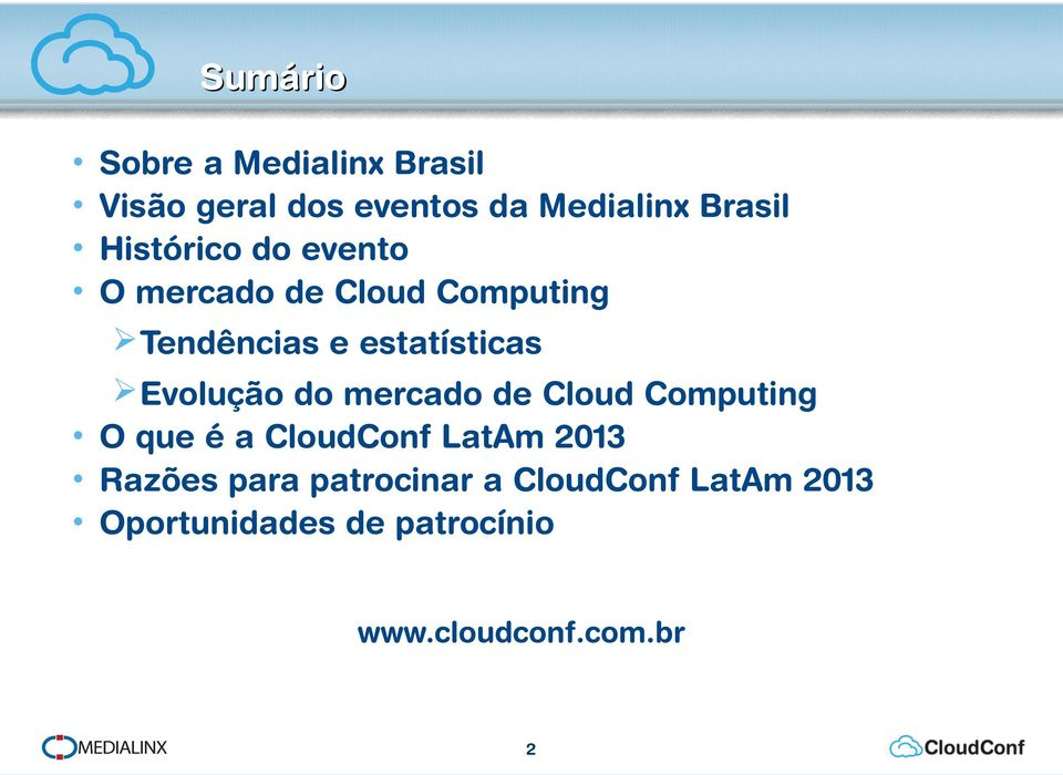 Evolução do mercado de Cloud Computing O que é a CloudConf LatAm 2013 Razões