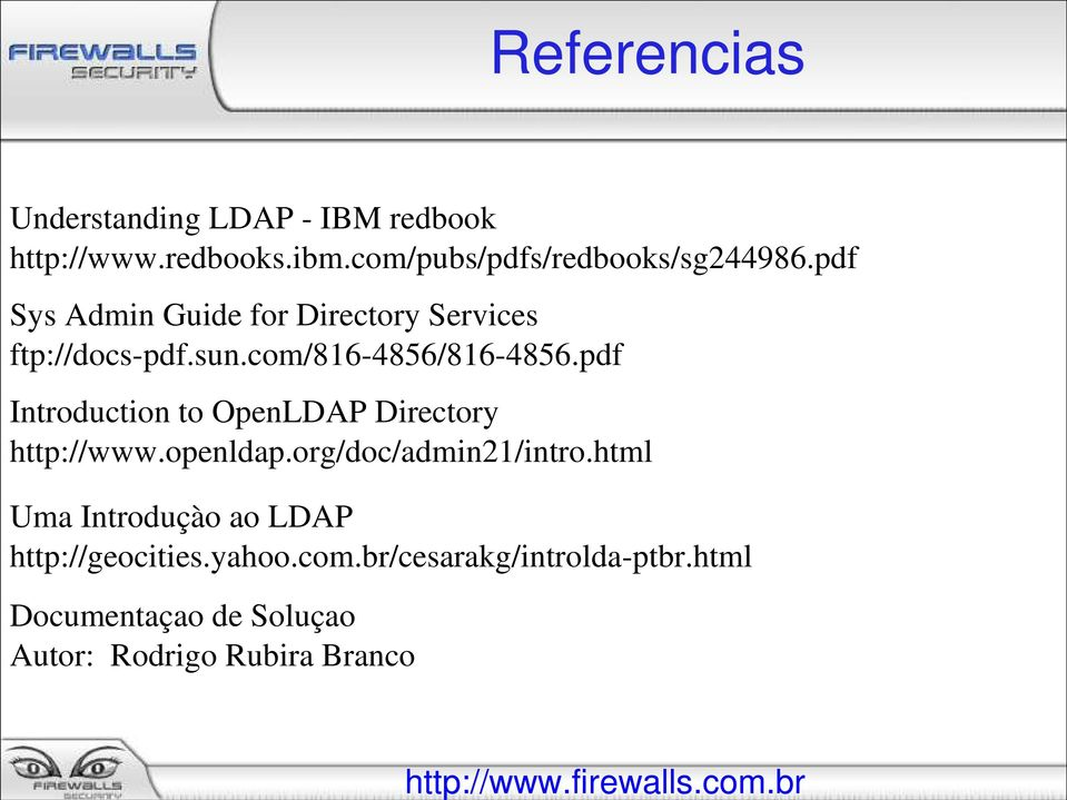 com/816-4856/816-4856.pdf Introduction to OpenLDAP Directory http://www.openldap.org/doc/admin21/intro.