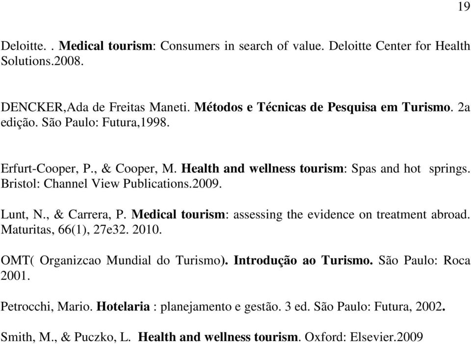 Bristol: Channel View Publications.2009. Lunt, N., & Carrera, P. Medical tourism: assessing the evidence on treatment abroad. Maturitas, 66(1), 27e32. 2010.