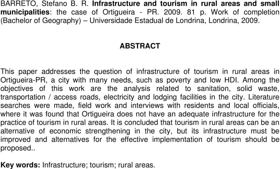 ABSTRACT This paper addresses the question of infrastructure of tourism in rural areas in Ortigueira-PR, a city with many needs, such as poverty and low HDI.