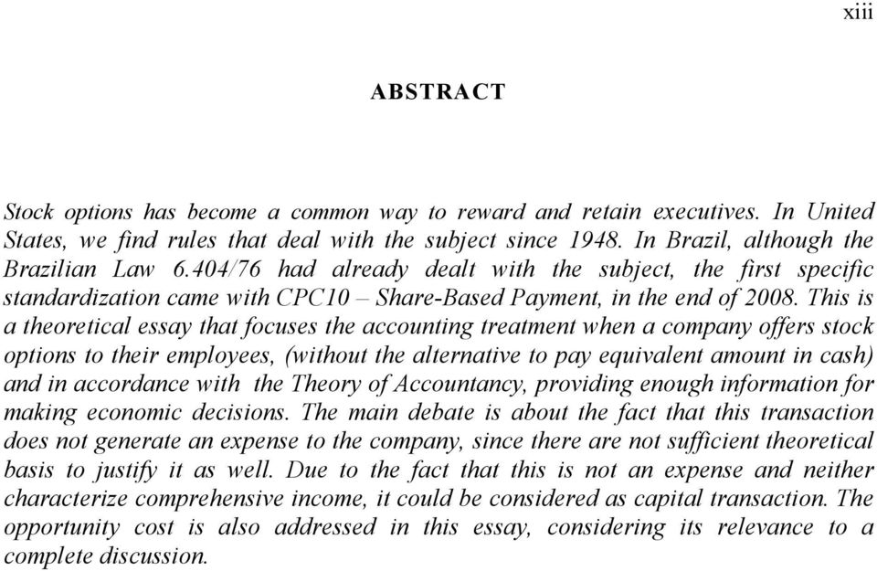 This is a theoretical essay that focuses the accounting treatment when a company offers stock options to their employees, (without the alternative to pay equivalent amount in cash) and in accordance