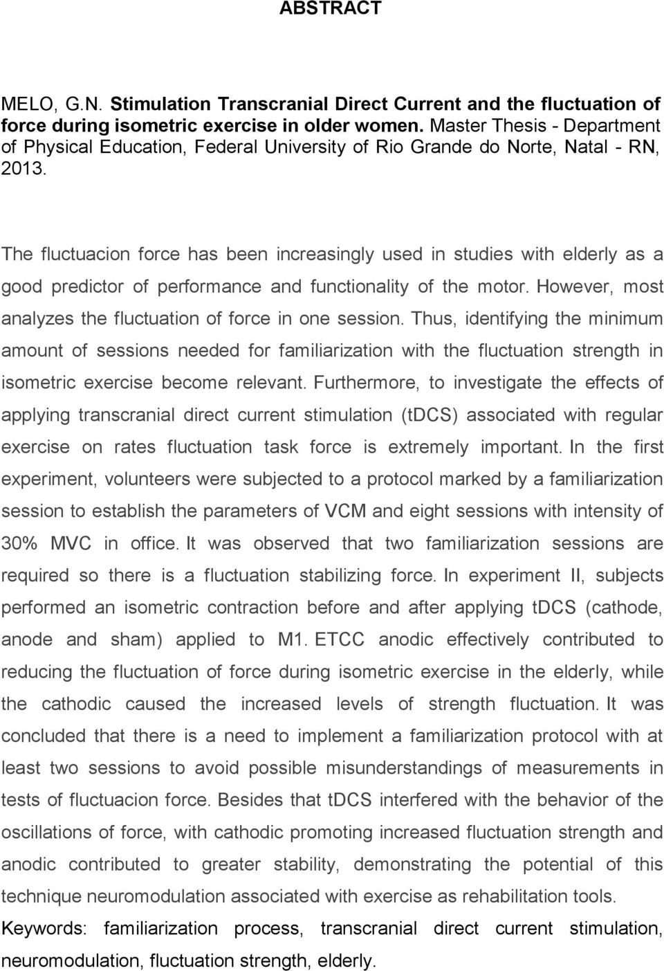 The fluctuacion force has been increasingly used in studies with elderly as a good predictor of performance and functionality of the motor.