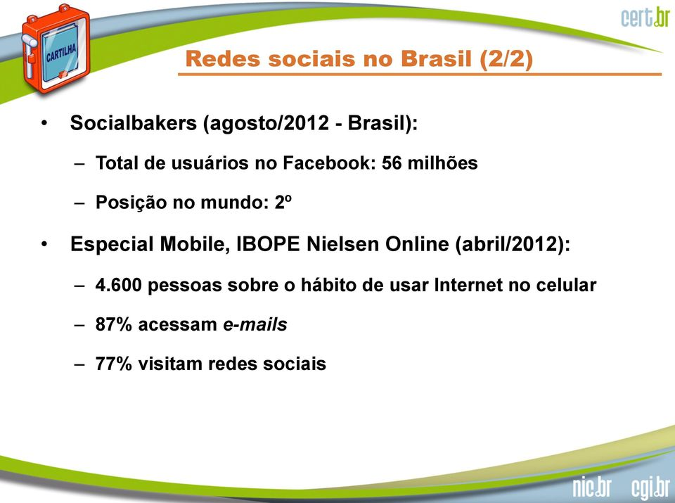 Especial Mobile, IBOPE Nielsen Online (abril/2012): 4.