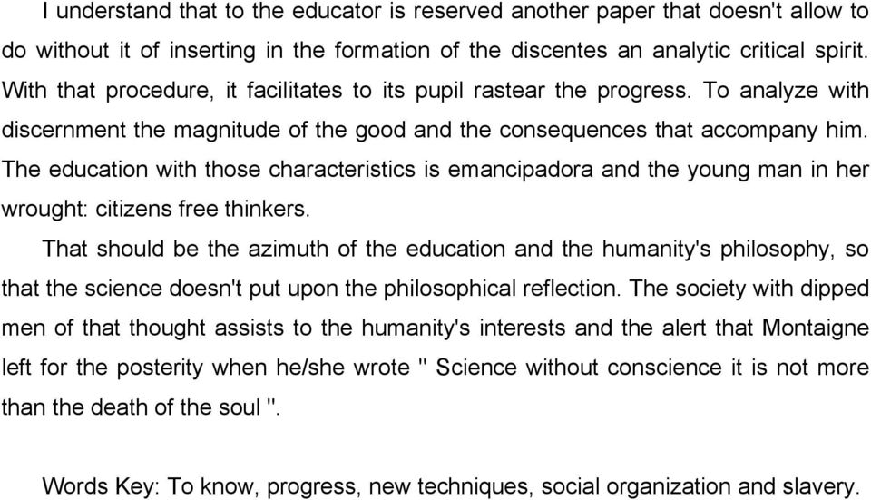 The education with those characteristics is emancipadora and the young man in her wrought: citizens free thinkers.
