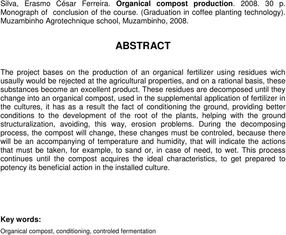 ABSTRACT The project bases on the production of an organical fertilizer using residues wich usaully would be rejected at the agricultural properties, and on a rational basis, these substances become
