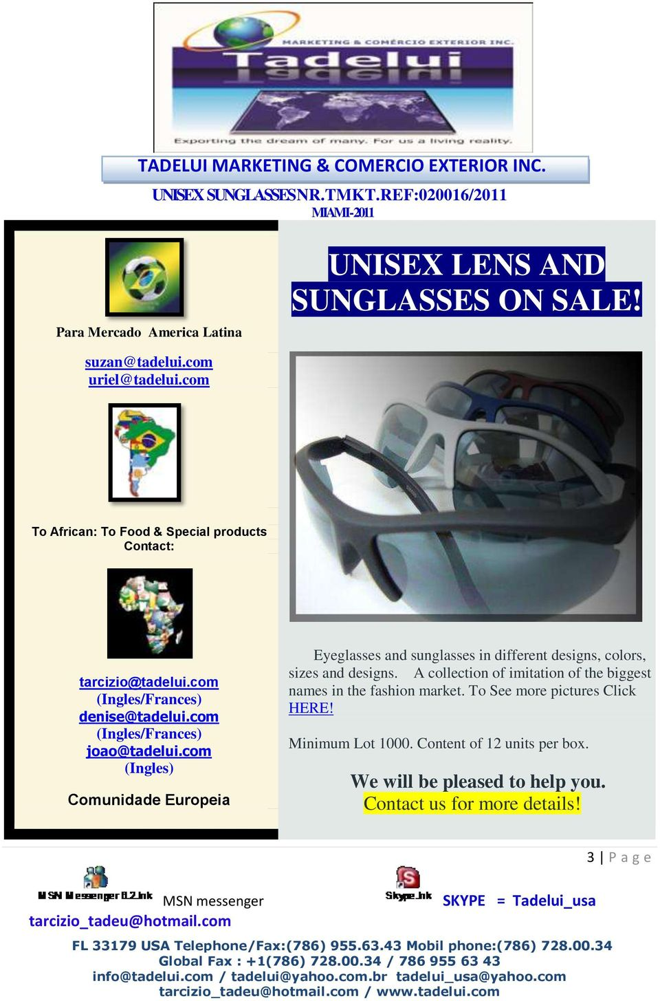 com (Ingles) Comunidade Europeia Eyeglasses and sunglasses in different designs, colors, sizes and designs.