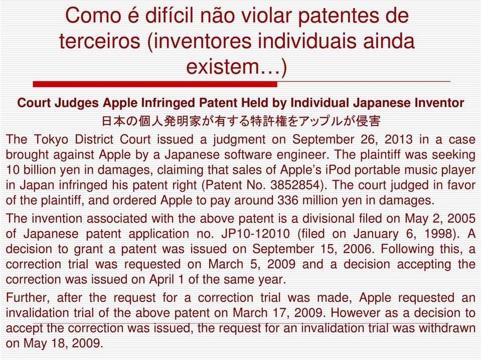 The plaintiff was seeking 10 billion yen in damages, claiming that sales of Apple s ipod portable music player in Japan infringed his patent right (Patent No. 3852854).