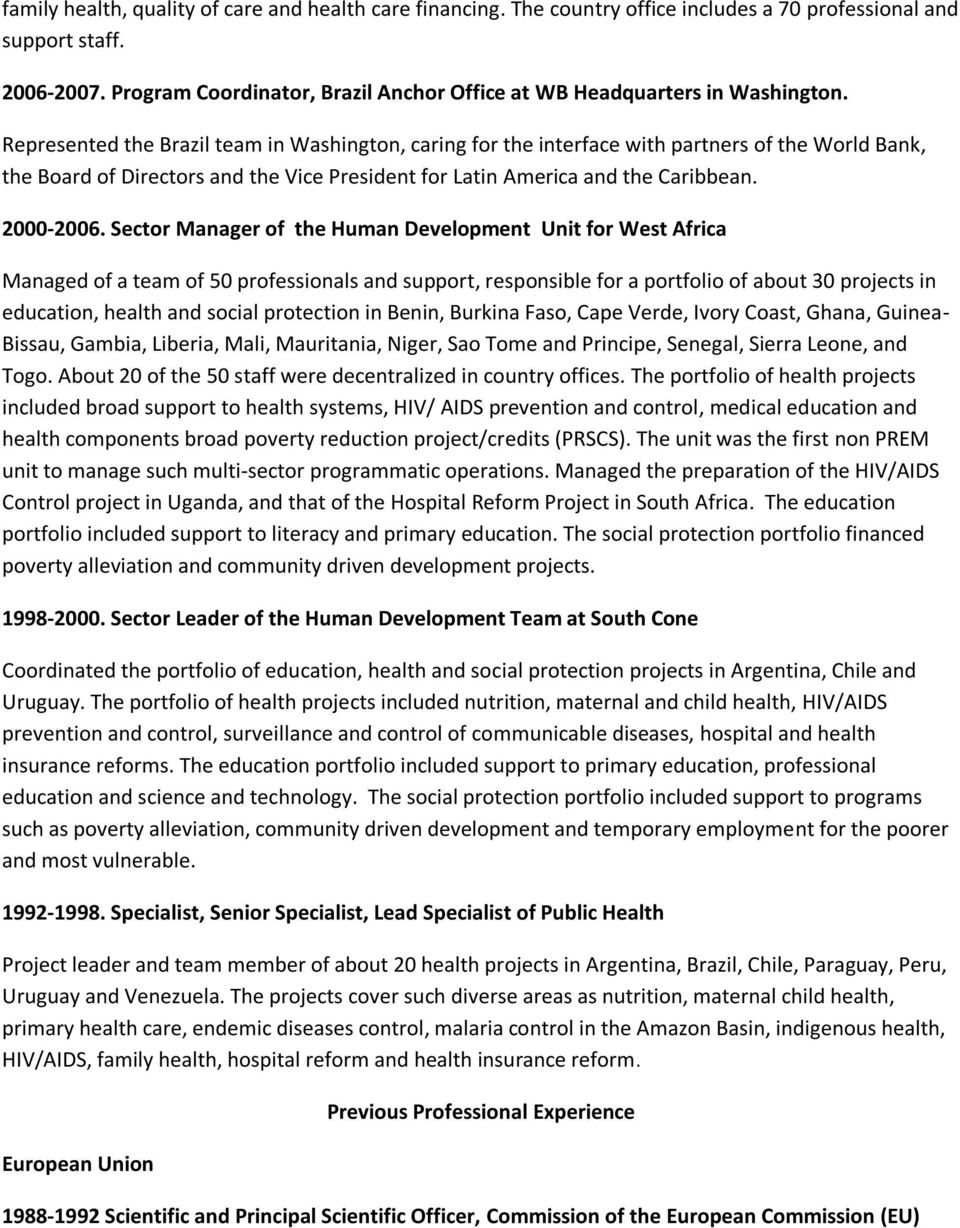 Represented the Brazil team in Washington, caring for the interface with partners of the World Bank, the Board of Directors and the Vice President for Latin America and the Caribbean. 2000-2006.