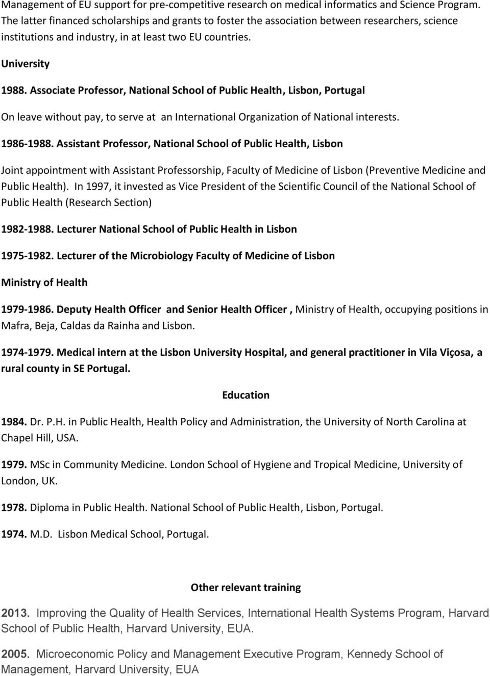 Associate Professor, National School of Public Health, Lisbon, Portugal On leave without pay, to serve at an International Organization of National interests. 1986-1988.