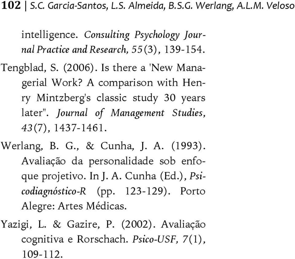 "A comparison with Henry Mintzberg's classic study 30 years later"". Journal of Management Studies, 43(7), 1437-1461. Werlang, B. G., & Cunha, J. A."