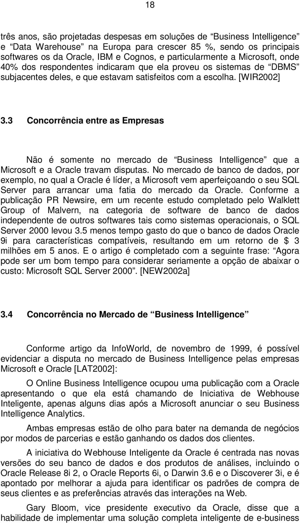 3 Concorrência entre as Empresas Não é somente no mercado de Business Intelligence que a Microsoft e a Oracle travam disputas.