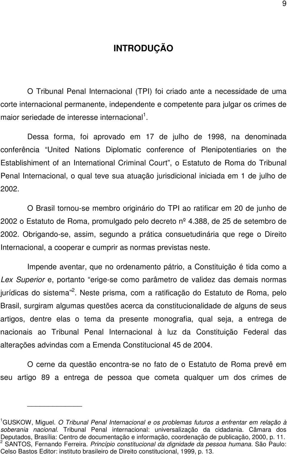 Dessa forma, foi aprovado em 17 de julho de 1998, na denominada conferência United Nations Diplomatic conference of Plenipotentiaries on the Establishiment of an International Criminal Court, o
