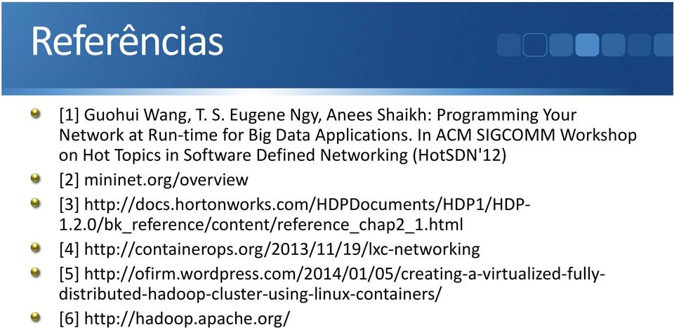 com/hdpdocuments/hdp1/hdp- 1.2.0/bk_reference/content/reference_chap2_1.html [4] http://containerops.