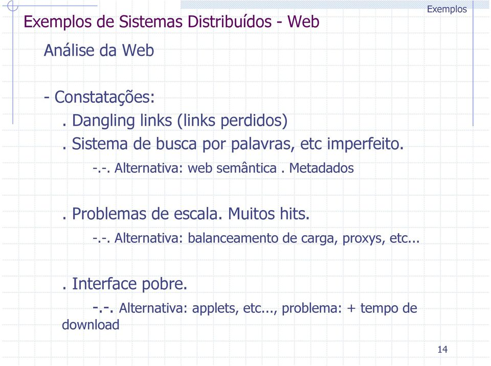 -. Alternativa: web semântica. Metadados. Problemas de escala. Muitos hits. -.-. Alternativa: balanceamento de carga, proxys, etc.