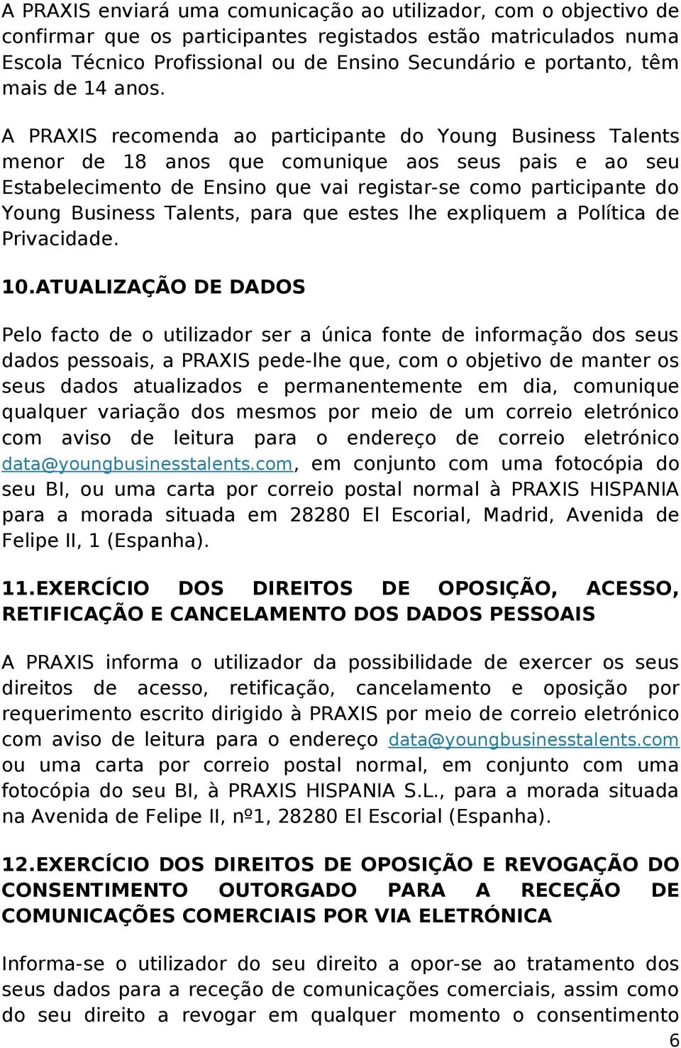 A PRAXIS recomenda ao participante do Young Business Talents menor de 18 anos que comunique aos seus pais e ao seu Estabelecimento de Ensino que vai registar-se como participante do Young Business