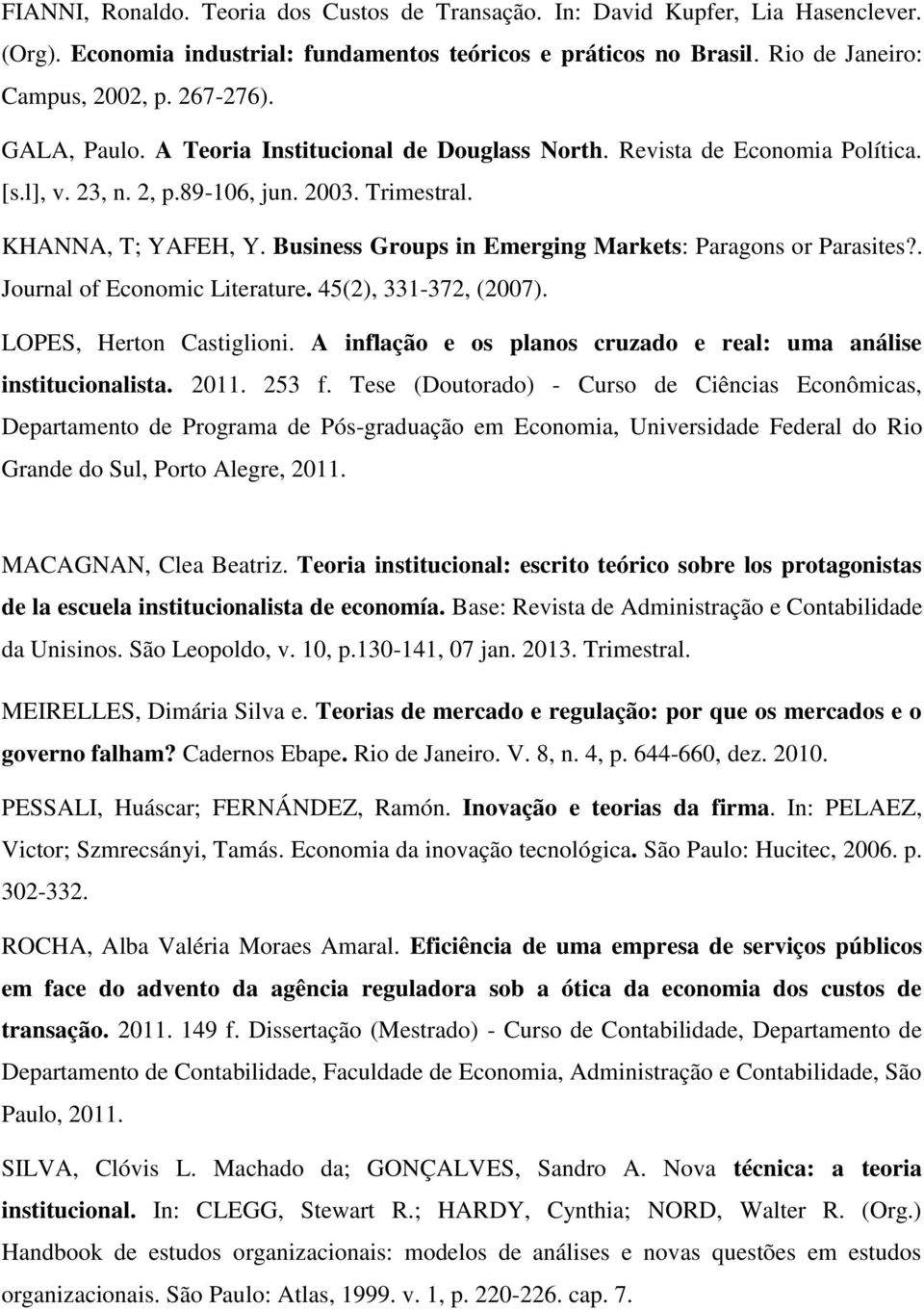 Business Groups in Emerging Markets: Paragons or Parasites?. Journal of Economic Literature. 45(2), 331-372, (2007). LOPES, Herton Castiglioni.