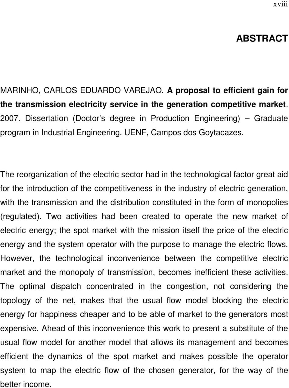 The reorganization of the electric sector had in the technological factor great aid for the introduction of the competitiveness in the industry of electric generation, with the transmission and the