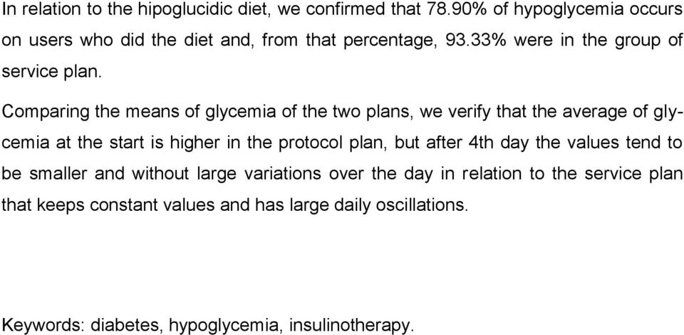 Comparing the means of glycemia of the two plans, we verify that the average of glycemia at the start is higher in the protocol plan,
