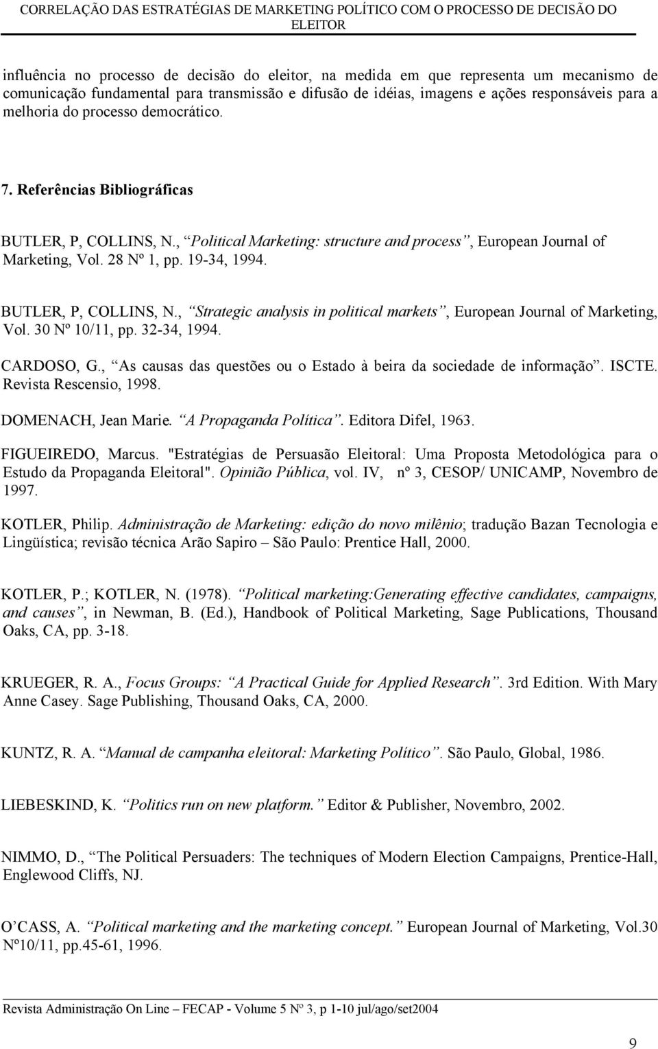 , Political Marketing: structure and process, European Journal of Marketing, Vol. 28 Nº 1, pp. 19-34, 1994. BUTLER, P, COLLINS, N.