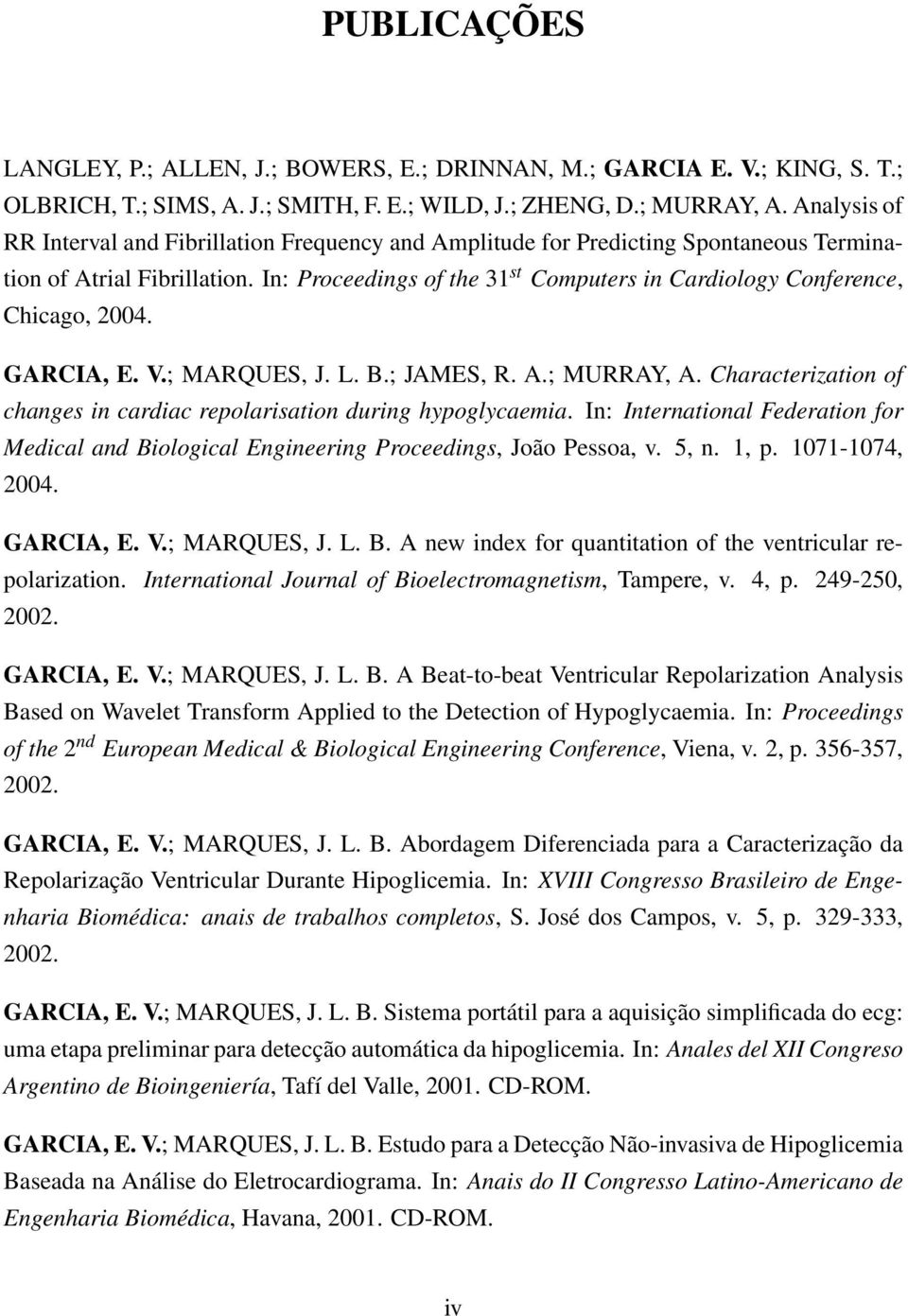 In: Proceedings of the 31 st Computers in Cardiology Conference, Chicago, 2004. GARCIA, E. V.; MARQUES, J. L. B.; JAMES, R. A.; MURRAY, A.